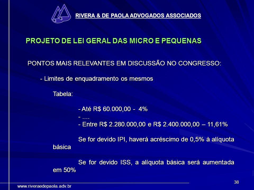 38 RIVERA & DE PAOLA ADVOGADOS ASSOCIADOS www.riveraedepaola.adv.br PROJETO DE LEI GERAL DAS MICRO E PEQUENAS PONTOS MAIS RELEVANTES EM DISCUSSÃO NO C