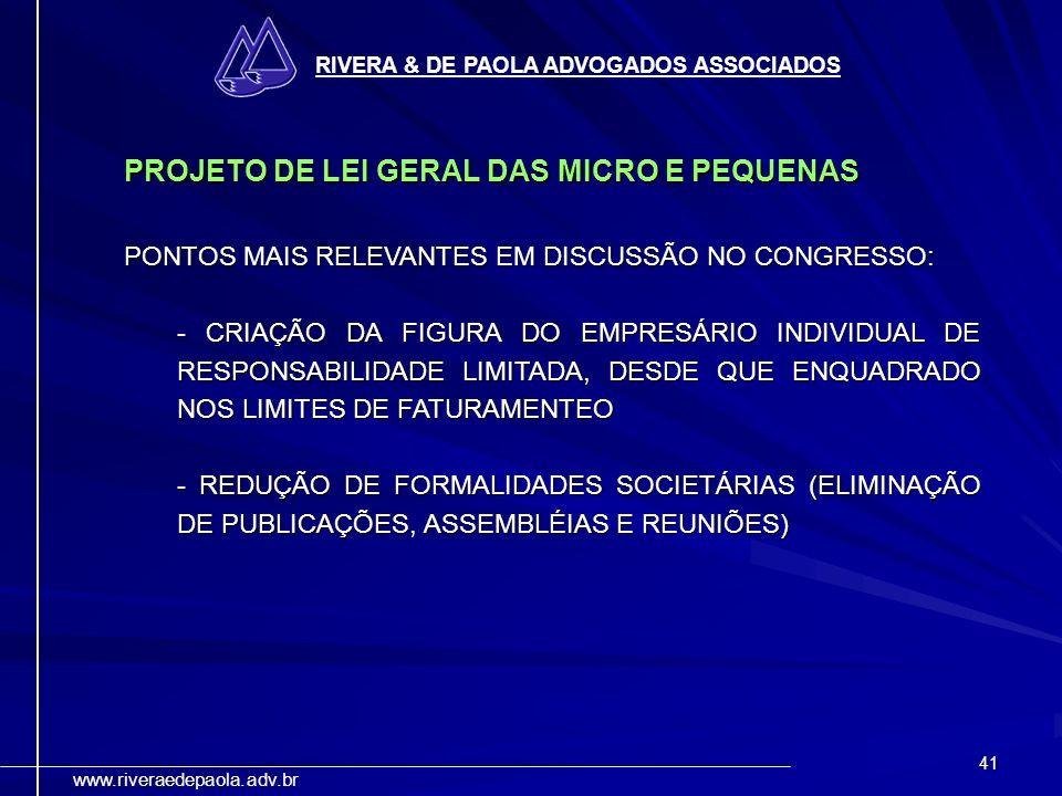 41 RIVERA & DE PAOLA ADVOGADOS ASSOCIADOS www.riveraedepaola.adv.br PROJETO DE LEI GERAL DAS MICRO E PEQUENAS PONTOS MAIS RELEVANTES EM DISCUSSÃO NO C