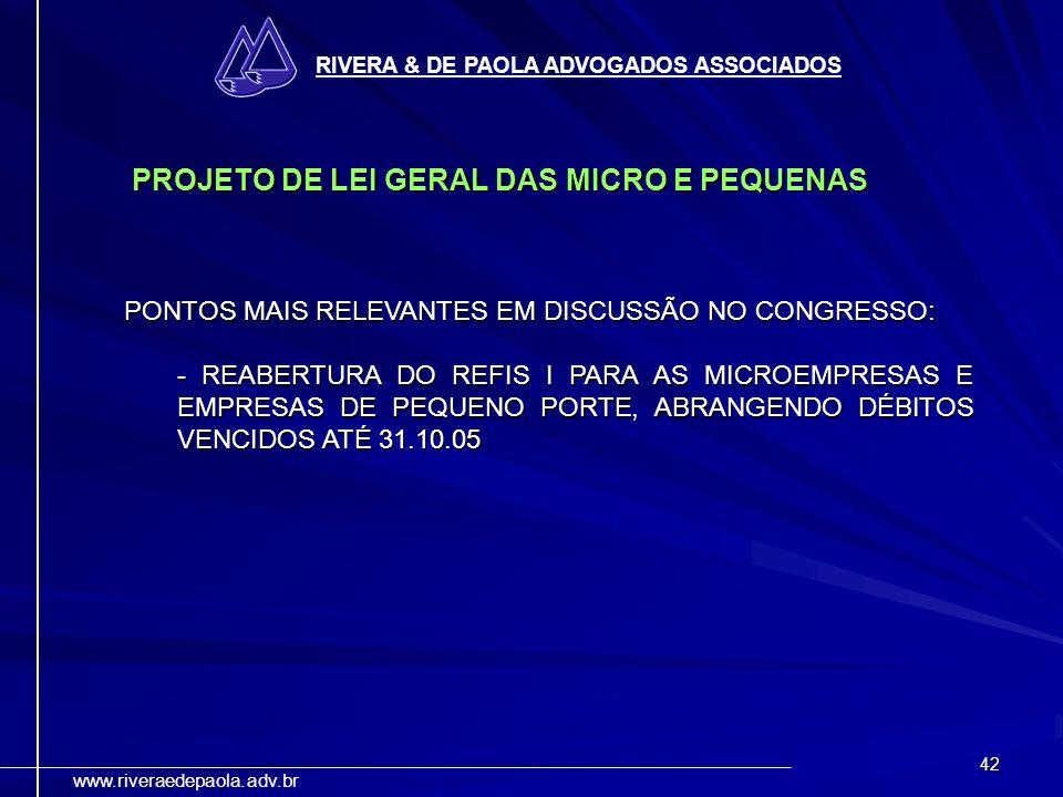 42 RIVERA & DE PAOLA ADVOGADOS ASSOCIADOS www.riveraedepaola.adv.br PONTOS MAIS RELEVANTES EM DISCUSSÃO NO CONGRESSO: - REABERTURA DO REFIS I PARA AS