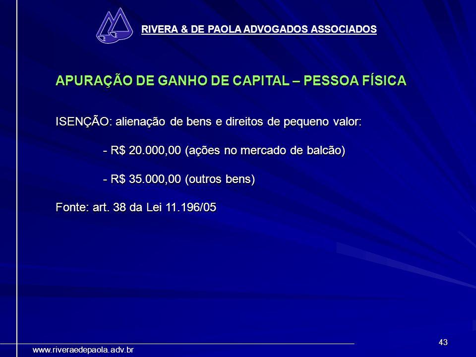 43 RIVERA & DE PAOLA ADVOGADOS ASSOCIADOS www.riveraedepaola.adv.br APURAÇÃO DE GANHO DE CAPITAL – PESSOA FÍSICA ISENÇÃO: alienação de bens e direitos