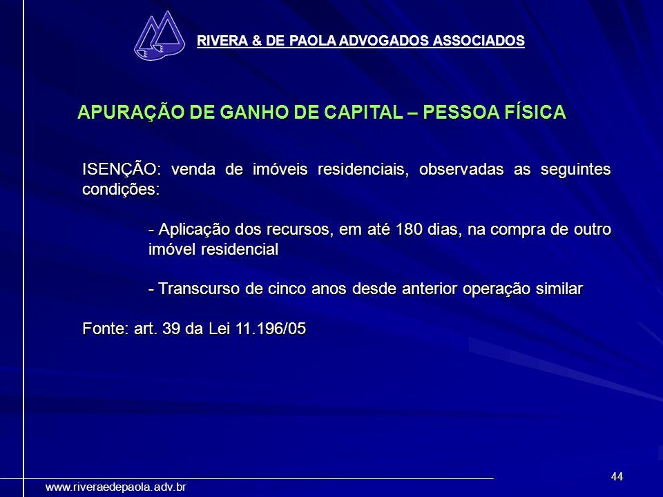44 RIVERA & DE PAOLA ADVOGADOS ASSOCIADOS www.riveraedepaola.adv.br ISENÇÃO: venda de imóveis residenciais, observadas as seguintes condições: - Aplic