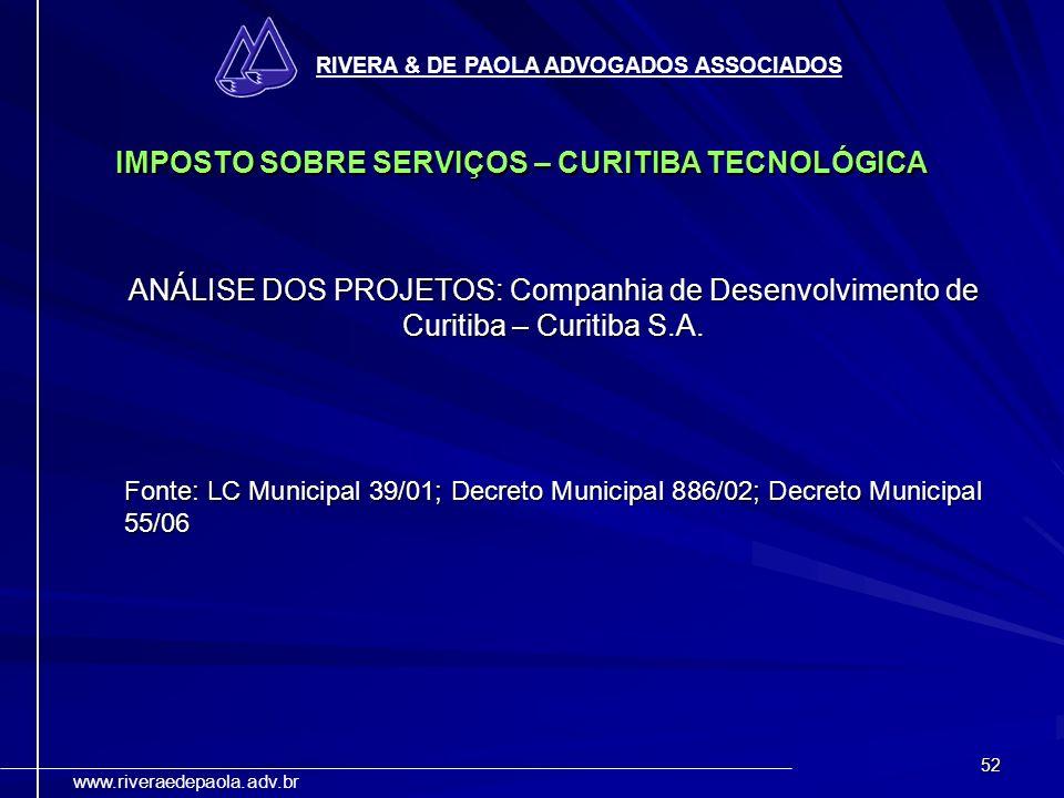 52 RIVERA & DE PAOLA ADVOGADOS ASSOCIADOS www.riveraedepaola.adv.br IMPOSTO SOBRE SERVIÇOS – CURITIBA TECNOLÓGICA ANÁLISE DOS PROJETOS: Companhia de D