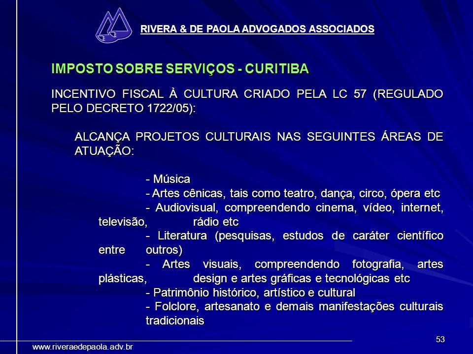 53 RIVERA & DE PAOLA ADVOGADOS ASSOCIADOS www.riveraedepaola.adv.br IMPOSTO SOBRE SERVIÇOS - CURITIBA INCENTIVO FISCAL À CULTURA CRIADO PELA LC 57 (RE