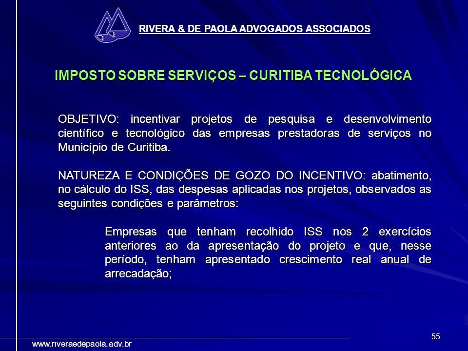 55 RIVERA & DE PAOLA ADVOGADOS ASSOCIADOS www.riveraedepaola.adv.br IMPOSTO SOBRE SERVIÇOS – CURITIBA TECNOLÓGICA OBJETIVO: incentivar projetos de pes