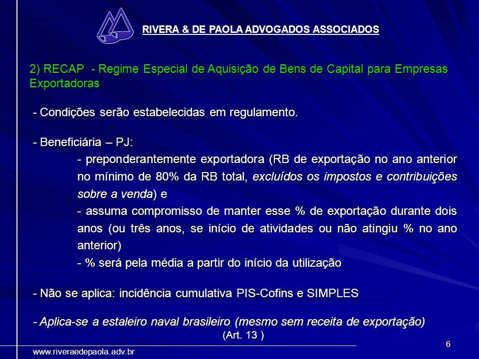 6 RIVERA & DE PAOLA ADVOGADOS ASSOCIADOS www.riveraedepaola.adv.br 2) RECAP - Regime Especial de Aquisição de Bens de Capital para Empresas Exportador
