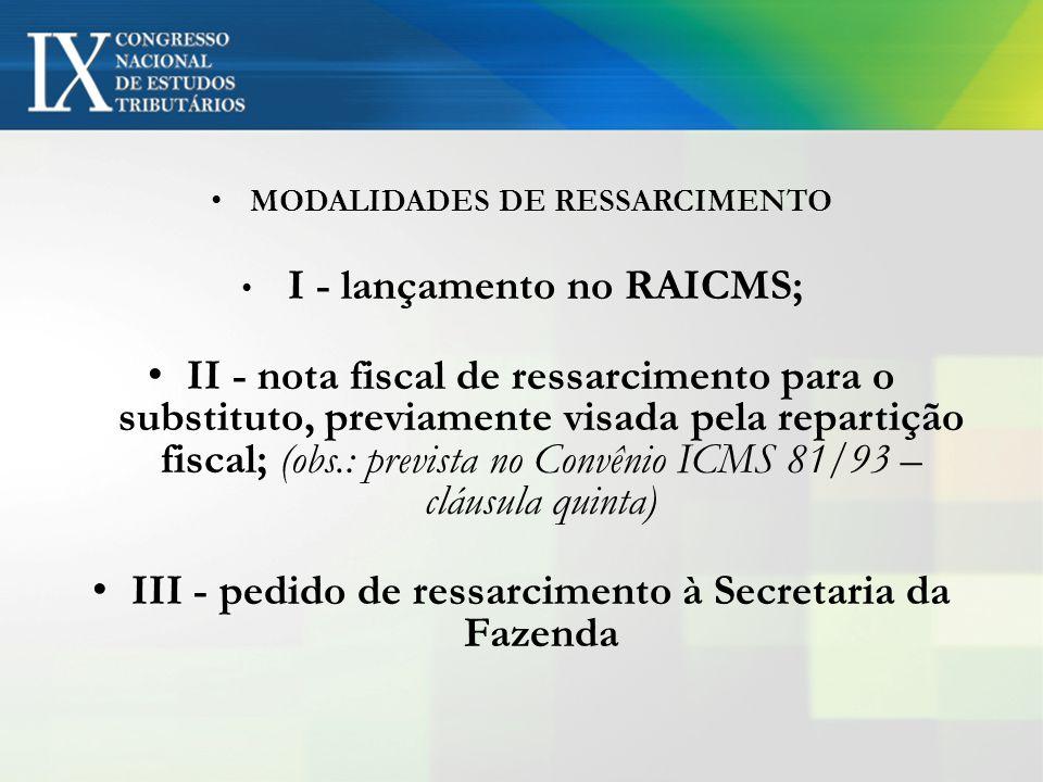 MODALIDADES DE RESSARCIMENTO I - lançamento no RAICMS; II - nota fiscal de ressarcimento para o substituto, previamente visada pela repartição fiscal;