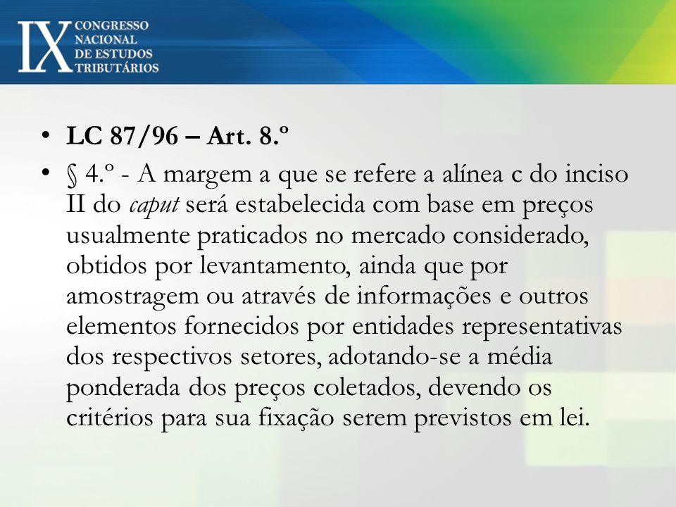 LC 87/96 – Art. 8.º § 4.º - A margem a que se refere a alínea c do inciso II do caput será estabelecida com base em preços usualmente praticados no me