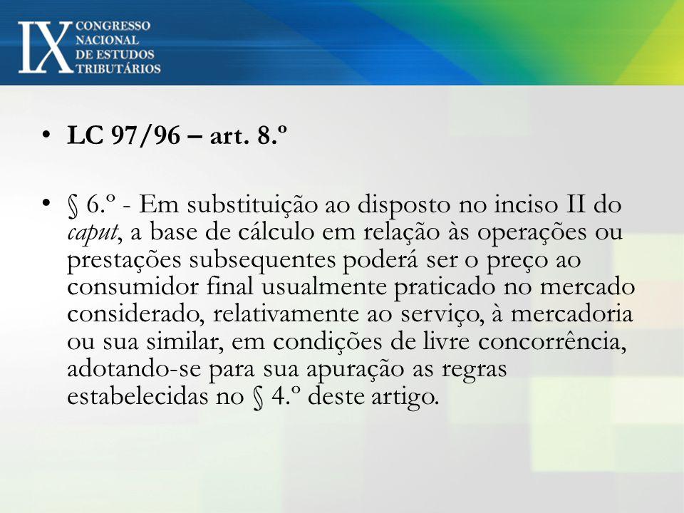 LC 97/96 – art. 8.º § 6.º - Em substituição ao disposto no inciso II do caput, a base de cálculo em relação às operações ou prestações subsequentes po