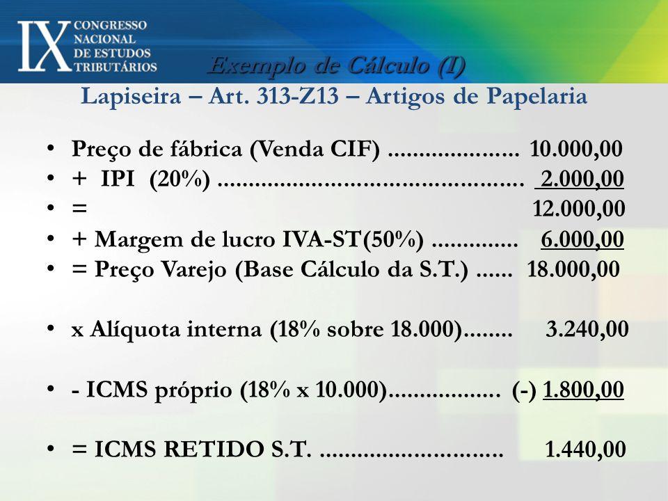 Exemplo de Cálculo (I) Exemplo de Cálculo (I) Lapiseira – Art. 313-Z13 – Artigos de Papelaria Preço de fábrica (Venda CIF)..................... 10.000