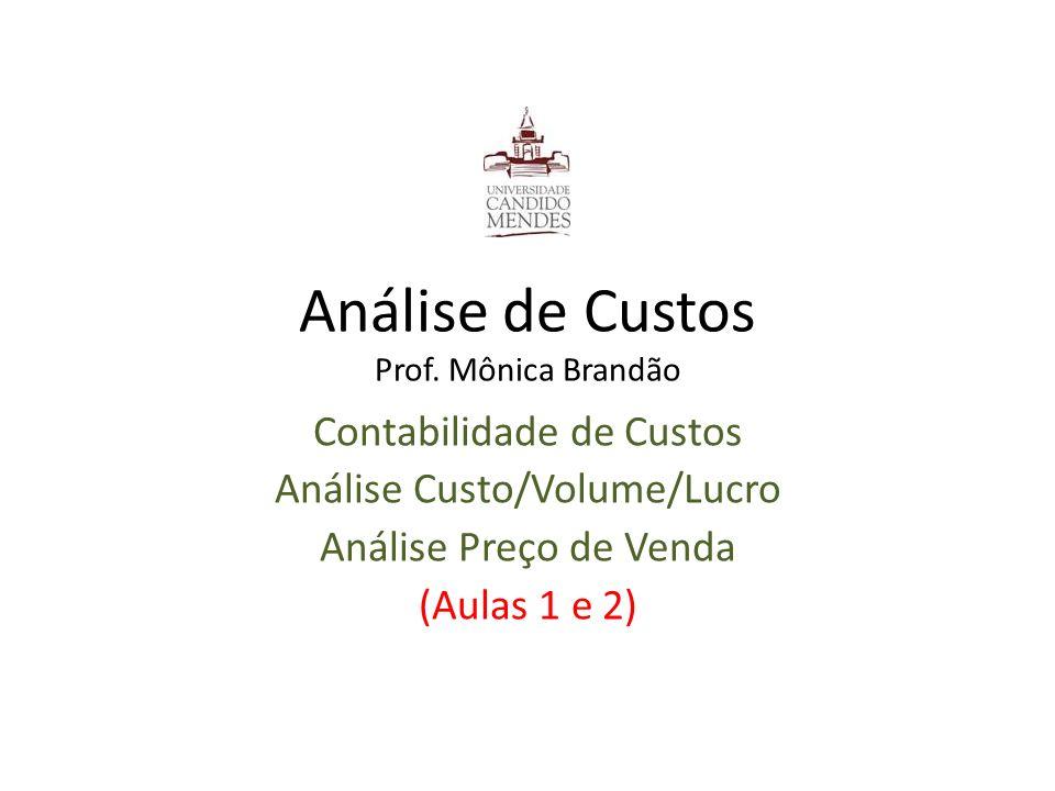 Análise de Custos Prof. Mônica Brandão Contabilidade de Custos Análise Custo/Volume/Lucro Análise Preço de Venda (Aulas 1 e 2)