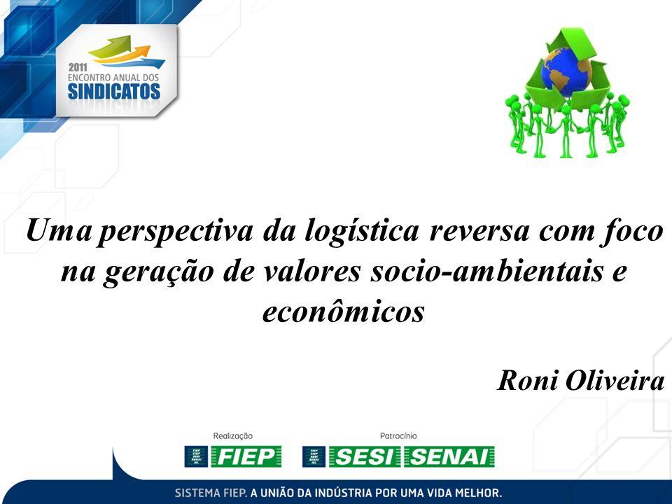 Uma perspectiva da logística reversa com foco na geração de valores socio-ambientais e econômicos Roni Oliveira