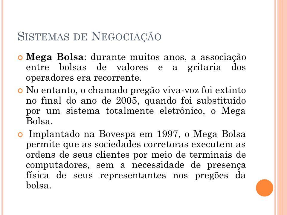 S ISTEMAS DE N EGOCIAÇÃO Mega Bolsa : durante muitos anos, a associação entre bolsas de valores e a gritaria dos operadores era recorrente. No entanto