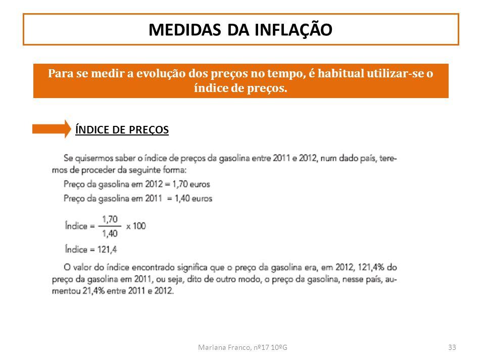 Mariana Franco, nº17 10ºG33 MEDIDAS DA INFLAÇÃO Para se medir a evolução dos preços no tempo, é habitual utilizar-se o índice de preços. ÍNDICE DE PRE