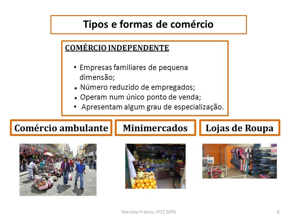 Mariana Franco, nº17 10ºG9 Tipos e formas de comércio COMÉRCIO INTEGRADO Reúne as funções grossista e retalhista; Explora cadeias de pontos de venda; Identifica-se pela mesma insígnia; Aplica políticas comuns de gestão.