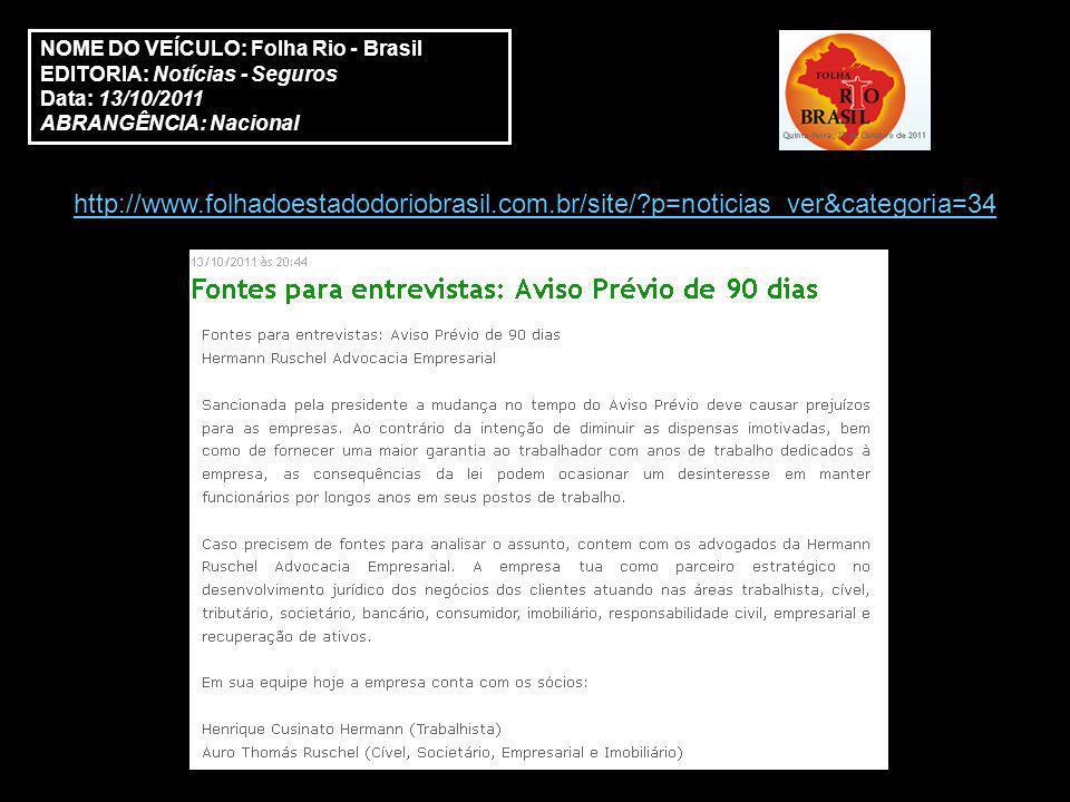 NOME DO VEÍCULO: Folha Rio - Brasil EDITORIA: Notícias - Seguros Data: 13/10/2011 ABRANGÊNCIA: Nacional http://www.folhadoestadodoriobrasil.com.br/site/ p=noticias_ver&categoria=34