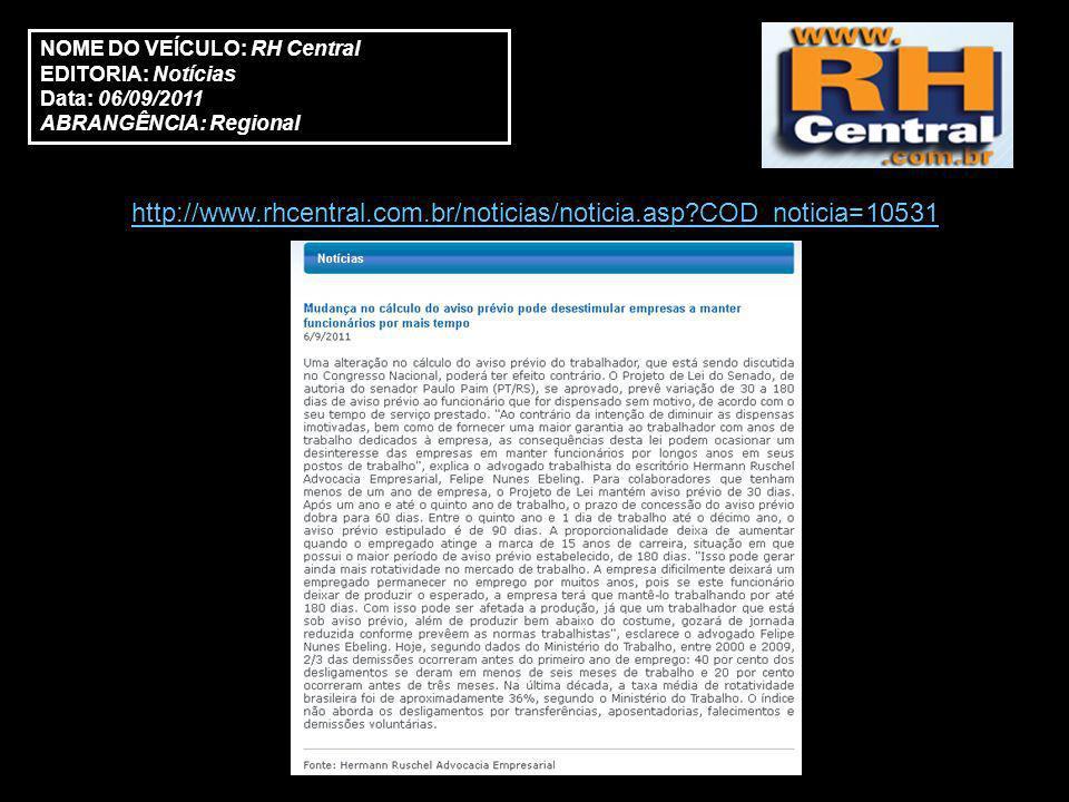 NOME DO VEÍCULO: RH Central EDITORIA: Notícias Data: 06/09/2011 ABRANGÊNCIA: Regional http://www.rhcentral.com.br/noticias/noticia.asp COD_noticia=10531