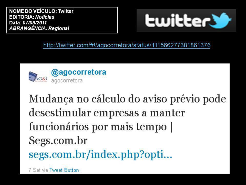 NOME DO VEÍCULO: Twitter EDITORIA: Notícias Data: 07/09/2011 ABRANGÊNCIA: Regional http://twitter.com/#!/agocorretora/status/111566277381861376