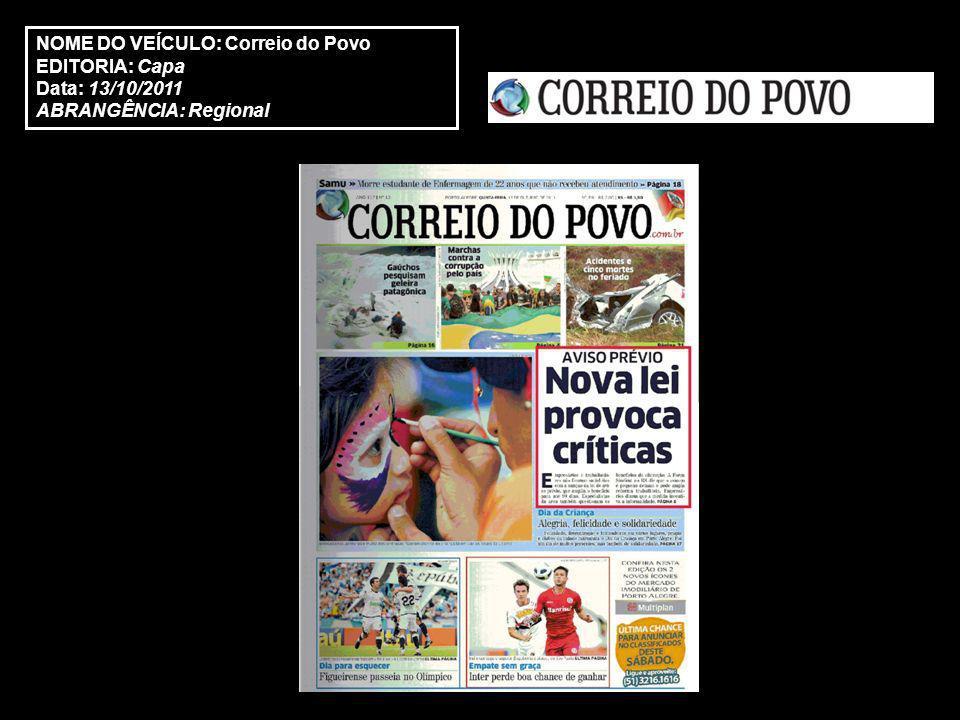 NOME DO VEÍCULO: Correio do Povo EDITORIA: Capa Data: 13/10/2011 ABRANGÊNCIA: Regional