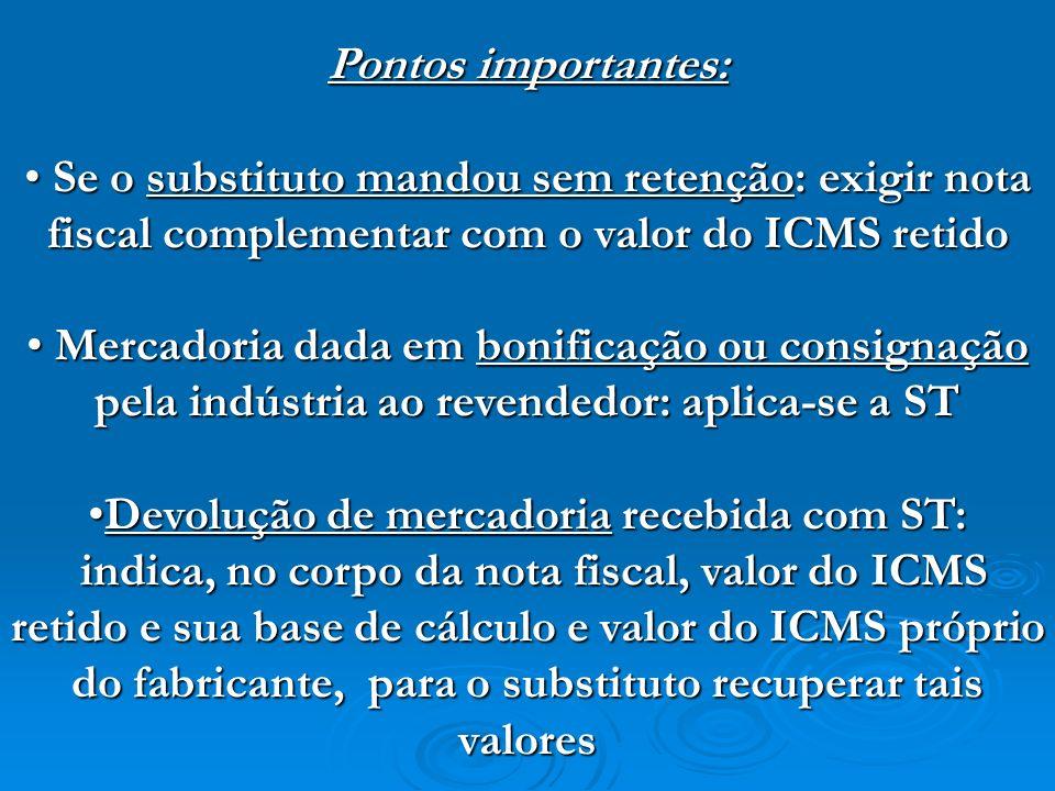 Pontos importantes: Se o substituto mandou sem retenção: exigir nota fiscal complementar com o valor do ICMS retido Se o substituto mandou sem retençã