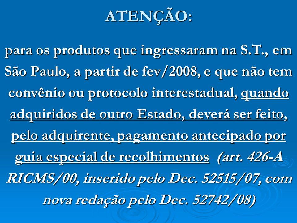 para os produtos que ingressaram na S.T., em São Paulo, a partir de fev/2008, e que não tem convênio ou protocolo interestadual, quando adquiridos de