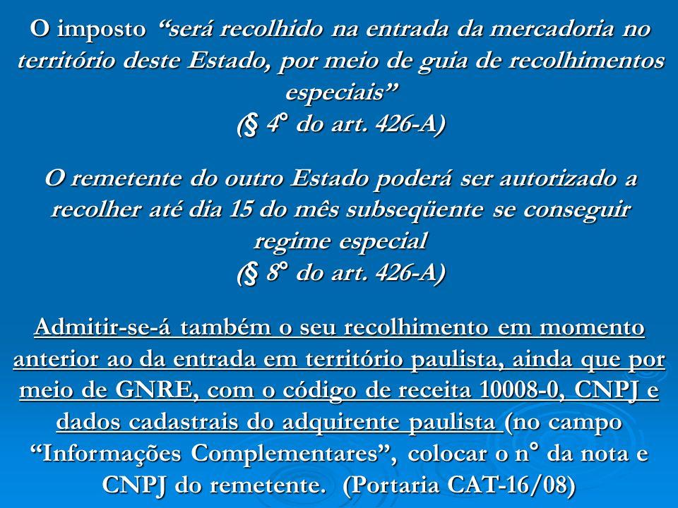 O imposto será recolhido na entrada da mercadoria no território deste Estado, por meio de guia de recolhimentos especiais (§ 4° do art. 426-A) O remet