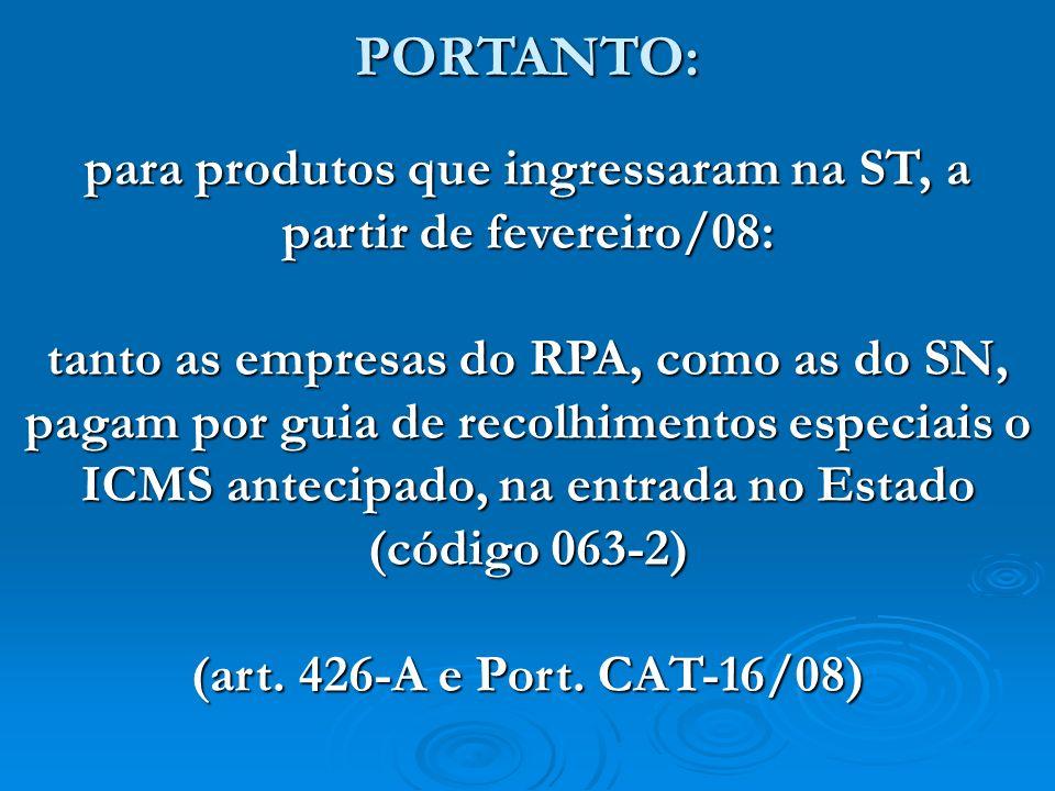 para produtos que ingressaram na ST, a partir de fevereiro/08: tanto as empresas do RPA, como as do SN, pagam por guia de recolhimentos especiais o IC