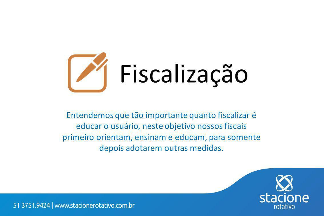 Fiscalização Entendemos que tão importante quanto fiscalizar é educar o usuário, neste objetivo nossos fiscais primeiro orientam, ensinam e educam, pa