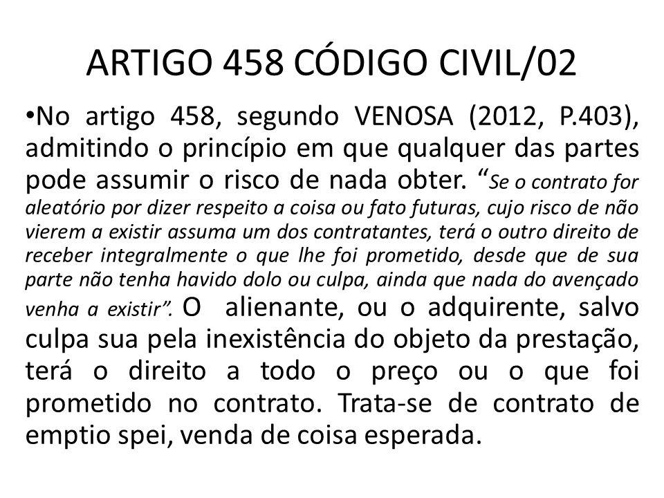 ARTIGO 458 CÓDIGO CIVIL/02 No artigo 458, segundo VENOSA (2012, P.403), admitindo o princípio em que qualquer das partes pode assumir o risco de nada