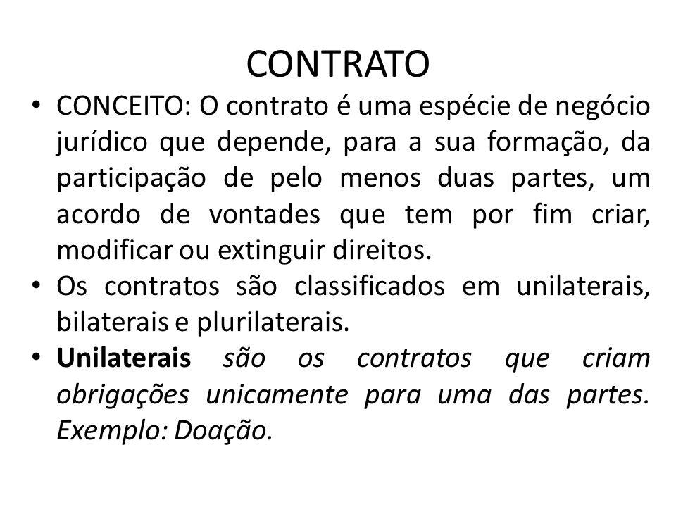CONTRATO CONCEITO: O contrato é uma espécie de negócio jurídico que depende, para a sua formação, da participação de pelo menos duas partes, um acordo