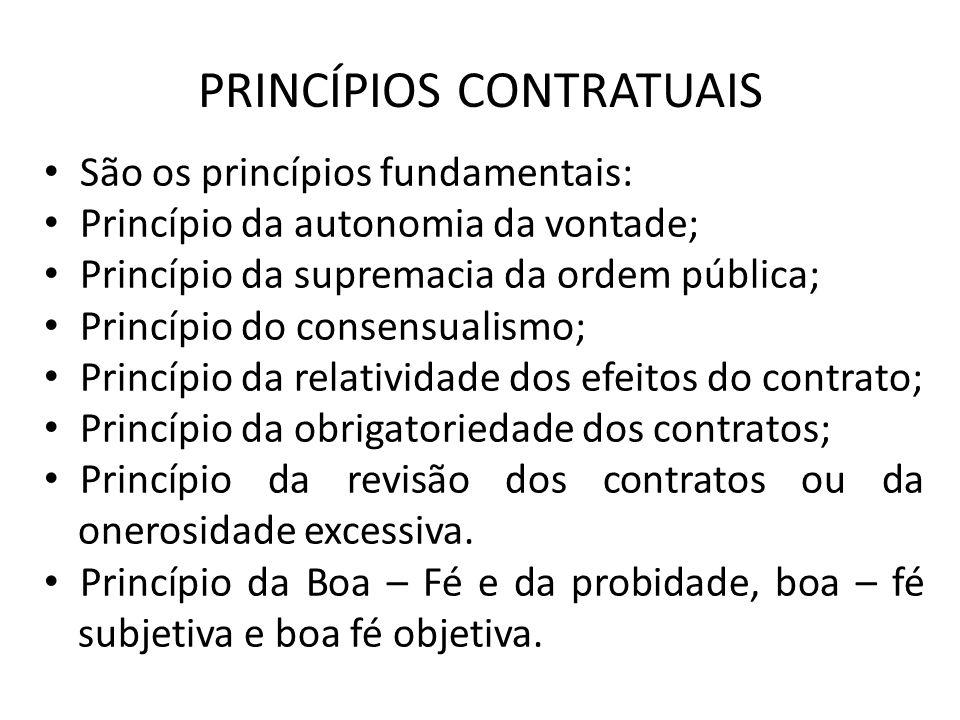 PRINCÍPIOS CONTRATUAIS São os princípios fundamentais: Princípio da autonomia da vontade; Princípio da supremacia da ordem pública; Princípio do conse