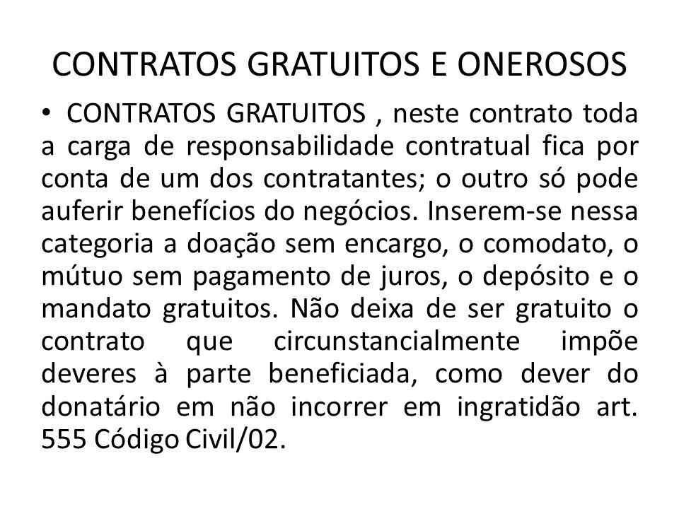 CONTRATOS GRATUITOS E ONEROSOS CONTRATOS GRATUITOS, neste contrato toda a carga de responsabilidade contratual fica por conta de um dos contratantes;