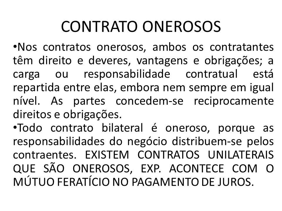 CONTRATO ONEROSOS Nos contratos onerosos, ambos os contratantes têm direito e deveres, vantagens e obrigações; a carga ou responsabilidade contratual