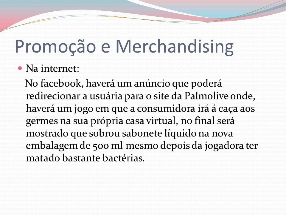 Promoção e Merchandising Na internet: No facebook, haverá um anúncio que poderá redirecionar a usuária para o site da Palmolive onde, haverá um jogo e