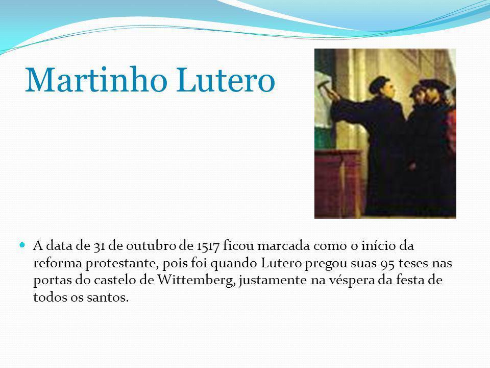 Martinho Lutero A data de 31 de outubro de 1517 ficou marcada como o início da reforma protestante, pois foi quando Lutero pregou suas 95 teses nas portas do castelo de Wittemberg, justamente na véspera da festa de todos os santos.