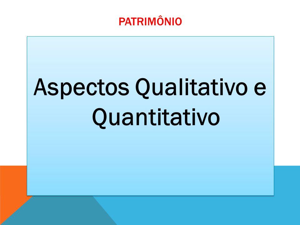 PATRIMÔNIO Aspectos Qualitativo e Quantitativo
