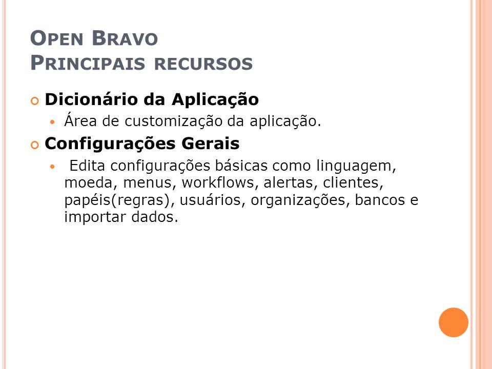 O PEN B RAVO P RINCIPAIS RECURSOS Dicionário da Aplicação Área de customização da aplicação. Configurações Gerais Edita configurações básicas como lin