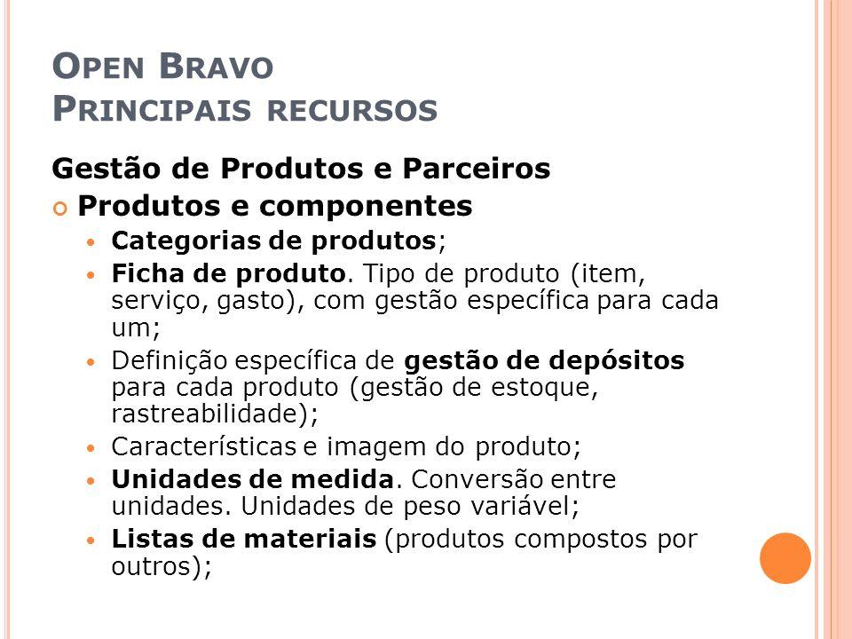 O PEN B RAVO P RINCIPAIS RECURSOS Gestão de Produtos e Parceiros Produtos e componentes Categorias de produtos; Ficha de produto. Tipo de produto (ite