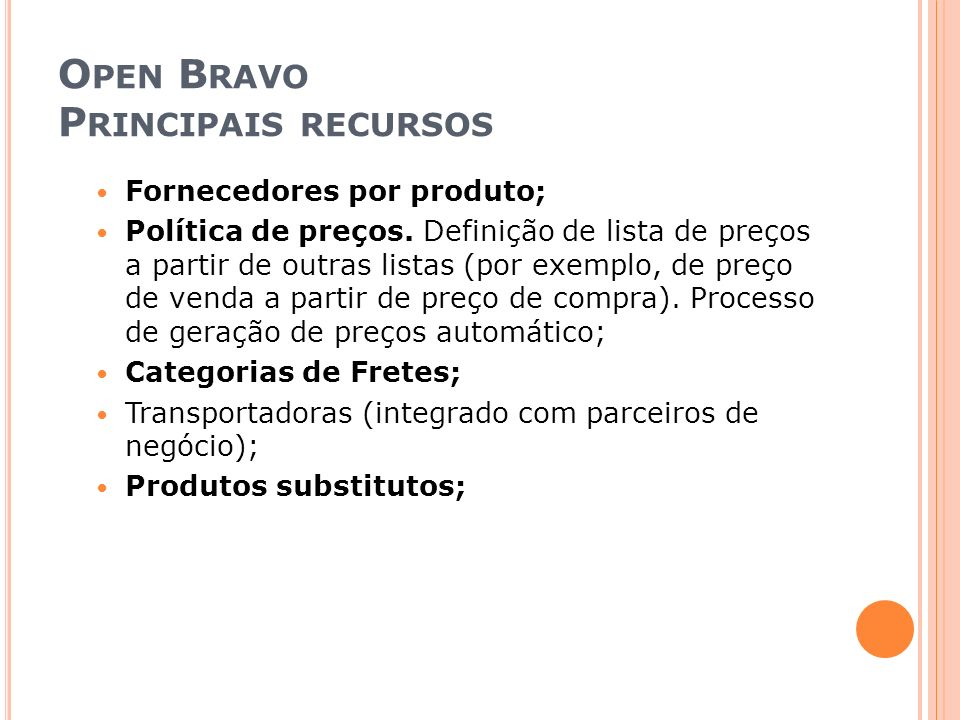O PEN B RAVO P RINCIPAIS RECURSOS Fornecedores por produto; Política de preços. Definição de lista de preços a partir de outras listas (por exemplo, d