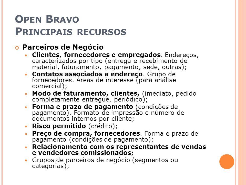 O PEN B RAVO P RINCIPAIS RECURSOS Parceiros de Negócio Clientes, fornecedores e empregados. Endereços, caracterizados por tipo (entrega e recebimento