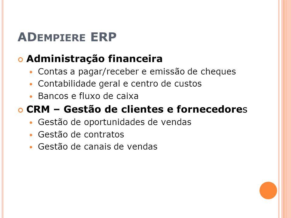 AD EMPIERE ERP Administração financeira Contas a pagar/receber e emissão de cheques Contabilidade geral e centro de custos Bancos e fluxo de caixa CRM