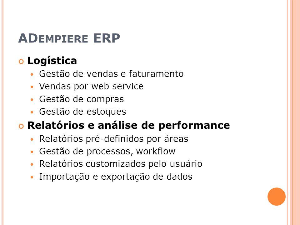 AD EMPIERE ERP Logística Gestão de vendas e faturamento Vendas por web service Gestão de compras Gestão de estoques Relatórios e análise de performanc