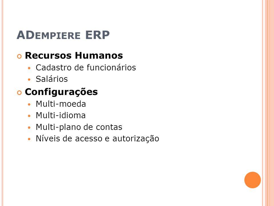 AD EMPIERE ERP Recursos Humanos Cadastro de funcionários Salários Configurações Multi-moeda Multi-idioma Multi-plano de contas Níveis de acesso e autorização