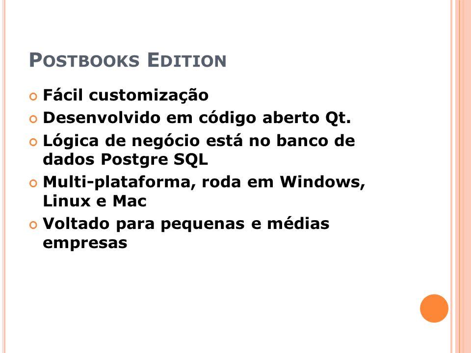 P OSTBOOKS E DITION Fácil customização Desenvolvido em código aberto Qt. Lógica de negócio está no banco de dados Postgre SQL Multi-plataforma, roda e