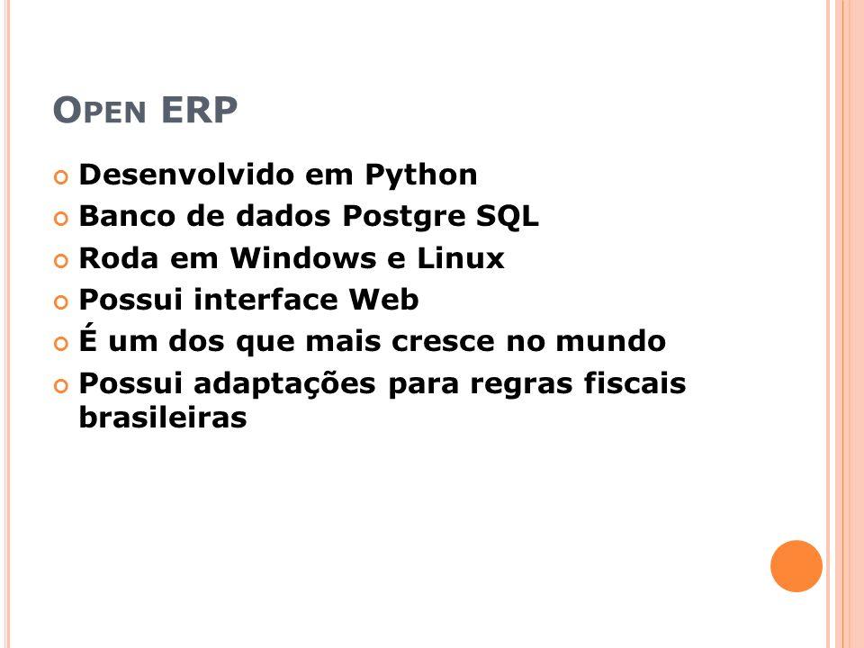 O PEN ERP Desenvolvido em Python Banco de dados Postgre SQL Roda em Windows e Linux Possui interface Web É um dos que mais cresce no mundo Possui adap