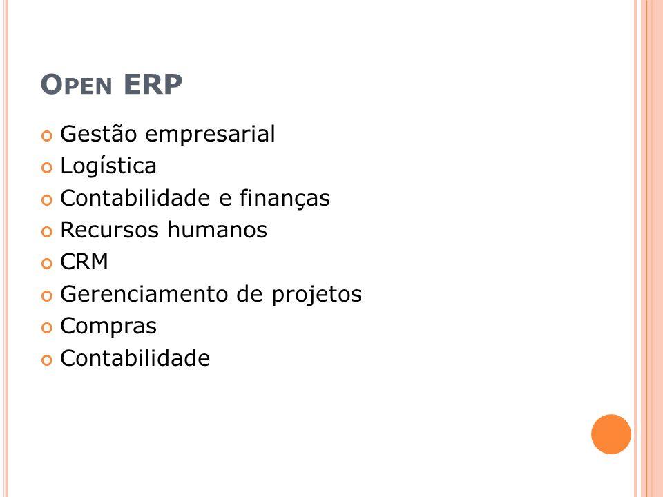O PEN ERP Gestão empresarial Logística Contabilidade e finanças Recursos humanos CRM Gerenciamento de projetos Compras Contabilidade