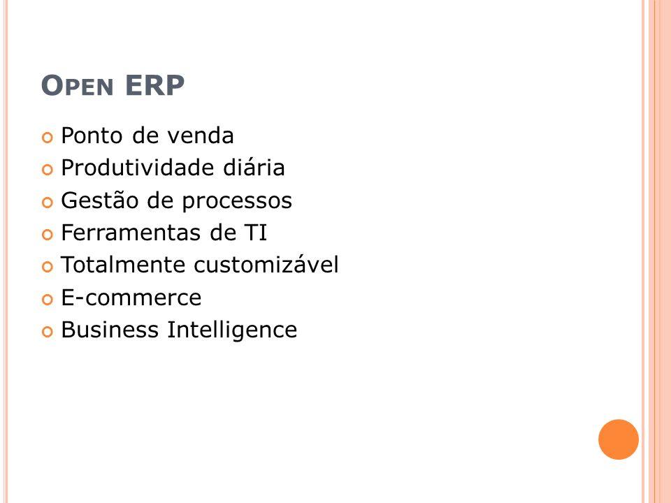 O PEN ERP Ponto de venda Produtividade diária Gestão de processos Ferramentas de TI Totalmente customizável E-commerce Business Intelligence
