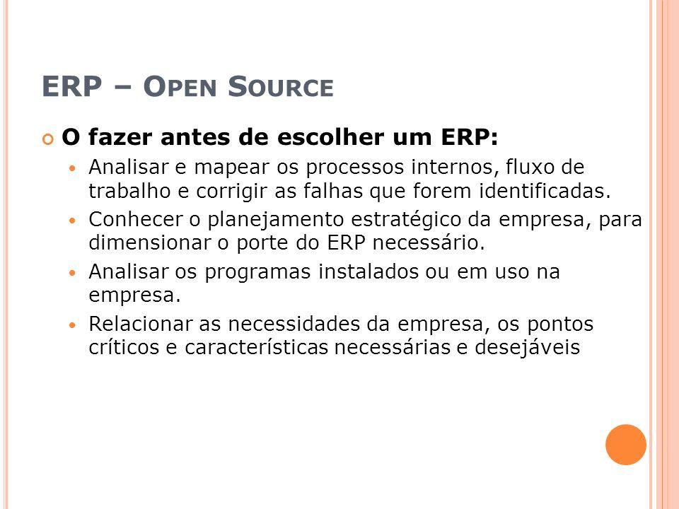 ERP – O PEN S OURCE O fazer antes de escolher um ERP: Analisar e mapear os processos internos, fluxo de trabalho e corrigir as falhas que forem identi