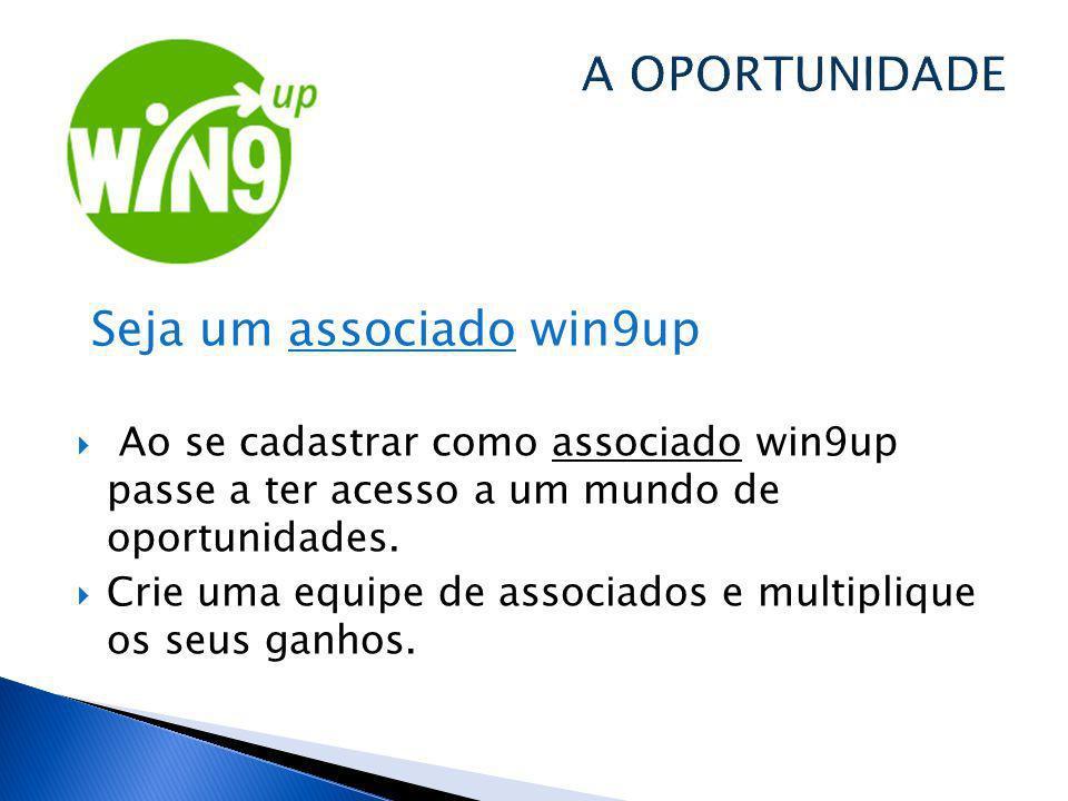 Seja um associado win9up Ao se cadastrar como associado win9up passe a ter acesso a um mundo de oportunidades. Crie uma equipe de associados e multipl