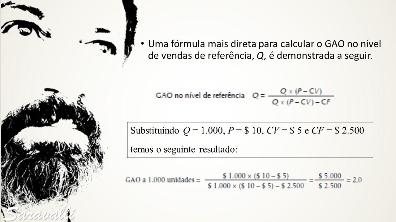 Substituindo Q = 1.000, P = $ 10, CV = $ 5 e CF = $ 2.500 temos o seguinte resultado: Uma fórmula mais direta para calcular o GAO no nível de vendas d