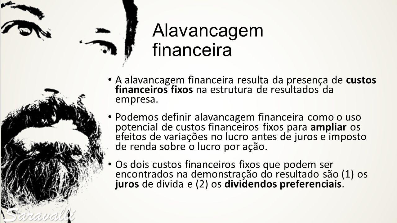 Alavancagem financeira A alavancagem financeira resulta da presença de custos financeiros fixos na estrutura de resultados da empresa. Podemos definir